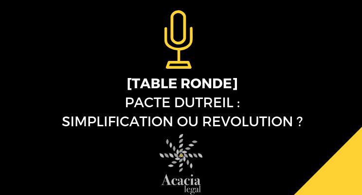 TABLE RONDE ACACIA LEGAL : PACTE DUTREIL, SIMPLIFICATION OU RÉVOLUTION ?