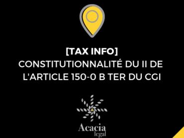 TAX INFO : DONATION DE TITRES DONT LA PLUS-VALUE EST EN REPORT D'IMPOSITION, LE CONSEIL CONSTITUTIONNEL VALIDE LE DÉLAI DE 18 MOIS EXIGE POUR LES DONATAIRES
