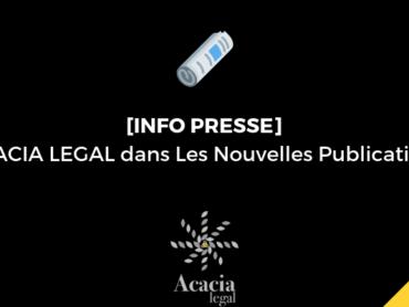 """ACACIA LEGAL dans """"Parole d'Expert"""" des Nouvelles Publications"""